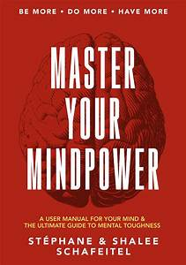 Master Your Mindpower  A User Manual For Your Mind  U0026 The