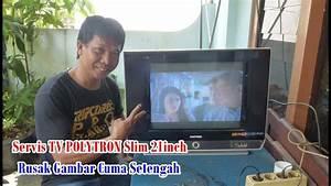 Servis Tv Polytron Slim 21inch Rusak Gambar Cuma Setengah