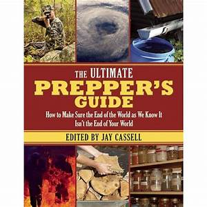 The Ultimate Prepper U0026 39 S Guide  How To Make Sure The End Of