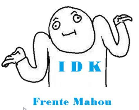 significado de idk acronimos en la red frente mahou