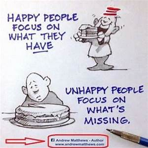 Happy Focus On What They Have, Unhappy People Focus On ...