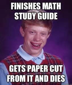 Meme Guide - finishes math study guide gets paper cut from it and dies bad luck brian