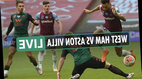 West Ham vs Aston Villa LIVE: Villa currently beating the ...