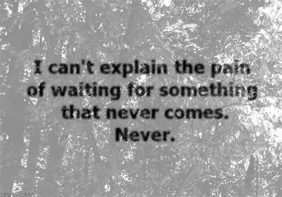 Pain Explain Waiting Never Quote Comes Depression