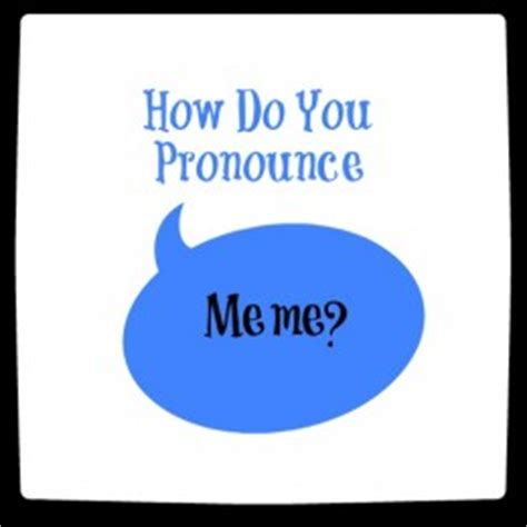 How Do You Pronounce Memes - how do you pronounce meme