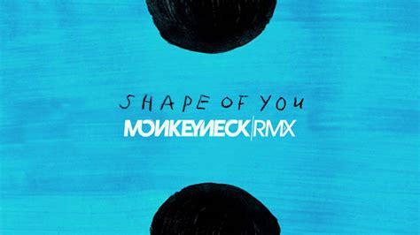 Ed Sheeran  Shape Of You (monkeyneck Remix) Youtube
