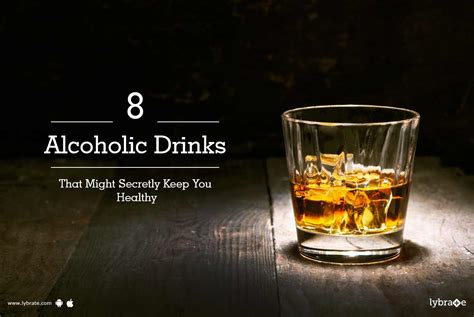 alcoholic drinks 8 alcoholic drinks that might secretly keep you healthy