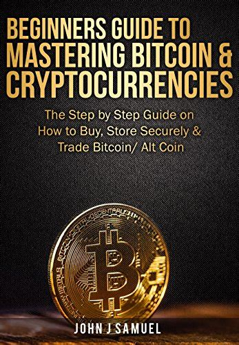 Use advance trading tools and customize your tradeview for the ultimate trading experience. Beginners Guide To Mastering Bitcoin Cryptocurrencies The Step by Step Guide on How to Buy Store ...