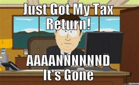 Tax Return Meme - tax return quickmeme