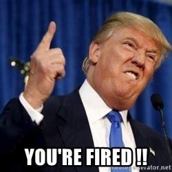 You Re Fired Meme - donald trump derp meme generator
