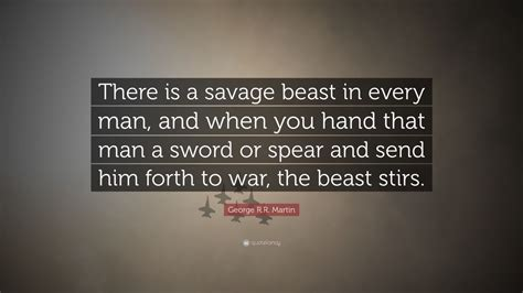 george rr martin quote    savage beast