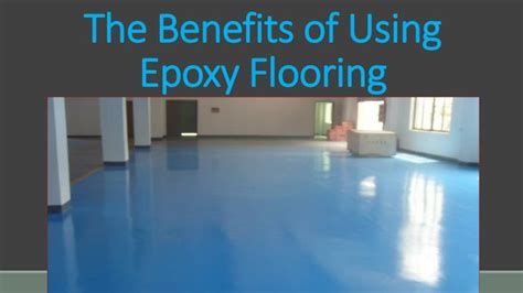 epoxy flooring benefits ppt the benefits of using epoxy flooring powerpoint presentation id 7213135