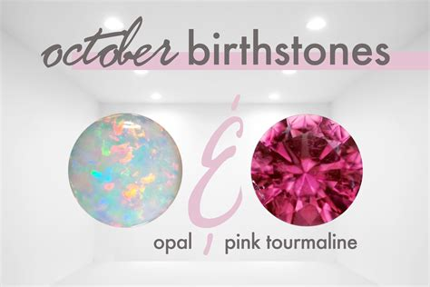 what is october s birthstone color the birthstones for october are opal and pink tourmaline