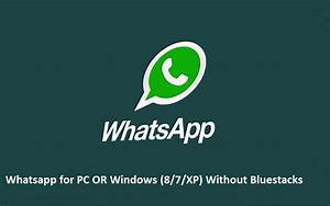 Whatsapp for PC OR Windows (8/7/XP) Without Bluestacks ...