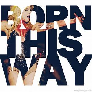My World, My quotes.: I was Born this way.