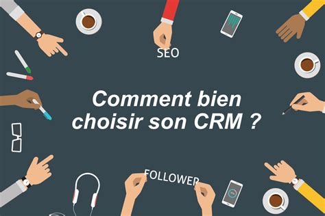 comment bien choisir four marketing comment bien choisir crm frenchweb fr