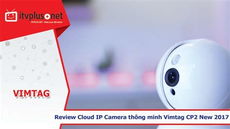 Wifi L Review by Review Vimtag Cp2 L Cloud Ip Wifi Kh 244 Ng D 226 Y