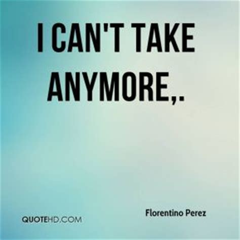 Imágenes De I Cannot Take It Anymore Quotes