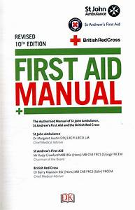 First Aid Manual   The Authorised Manual Of St John