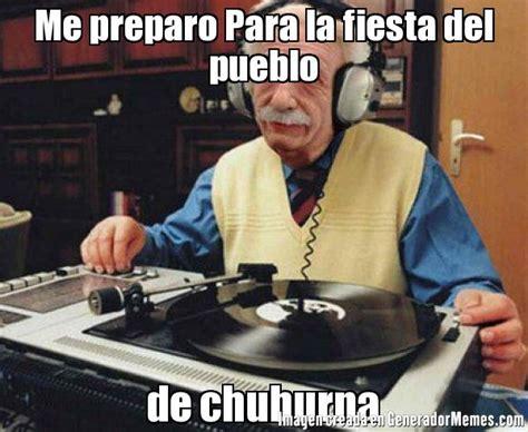 Memes De Dj - me preparo para la fiesta del pueblo de chuburna meme dj viejito