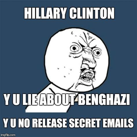 Hillary Clinton Benghazi Meme - y hillary no obey law imgflip