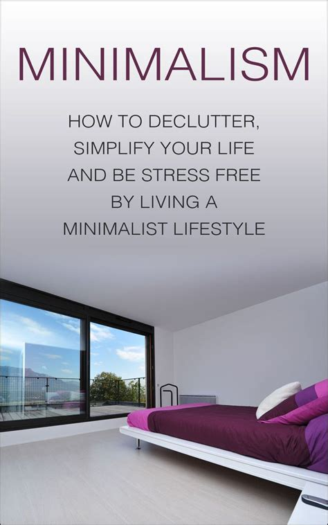 Minimalism How To Declutter, Simplify Your Life And Be