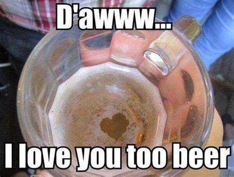 Love You Too Meme - 40 very funny beer meme photos and images