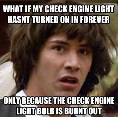 what if my check engine light hasnt turned on in forever