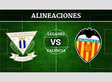 Leganés vs Valencia Alineaciones, horario y canal de