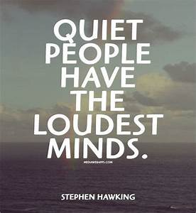 """Quiet people have the loudest minds.~Stephen Hawking"" - I ..."