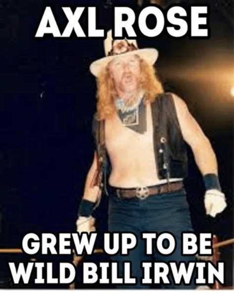 Axl Meme - axl rose the lead singer of guns n roses has had a vocal range of over 5 octaves he also has a