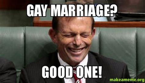 Gay Marriage Memes - gay marriage good one make a meme