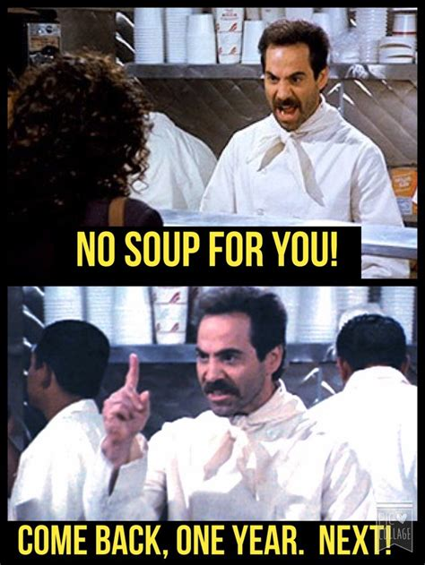 No Soup For You Meme - 34 best seinfeld the soup nazi 7 images on pinterest the soup seinfeld and crab bisque