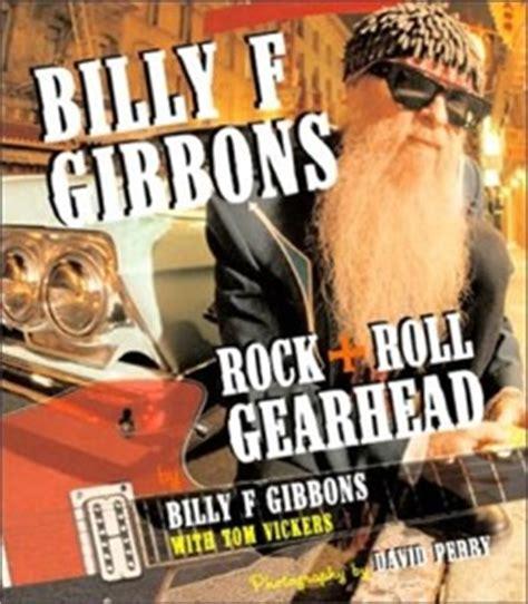 rock roll gearhead  billy  gibbons  tom vickers