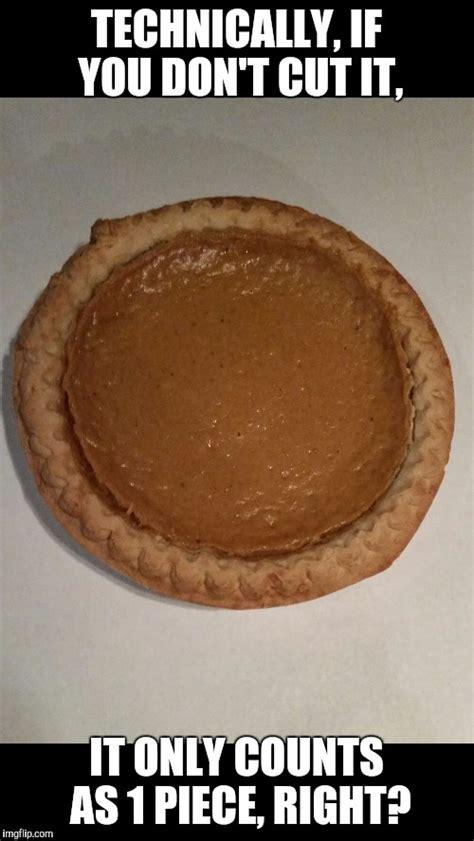 Pie Meme Pumpkin Pie Imgflip