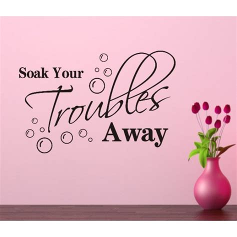 0801 soak your troubles away removable wall decals quotes inspirational quotes wall vinyl