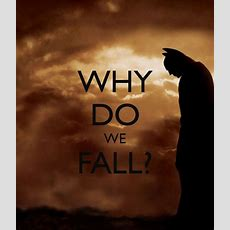 """Why Do We Fall? So We Can Learn To Pick Ourselves Back Up  Batman  """"i'd Quote That"""
