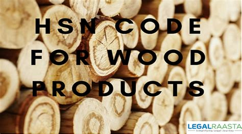 hsn code  wood  wood products  gst legalraasta