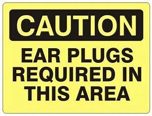 CAUTION: EAR PLUGS REQUIRED IN THIS AREA, Signs