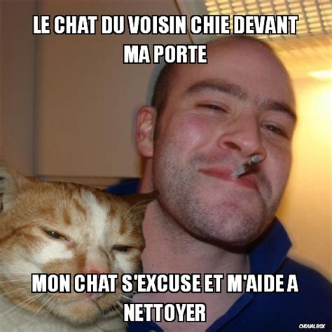 Meme Chat - le chat du voisin chie devant ma porte meme