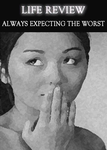Life Review  Always Expecting The Worst « Eqafe