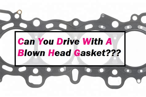 Can You Drive With A Blown Head Gasket?