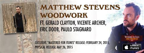 Matthew Stevens Sound Previews Up For 'woodwork' + Life