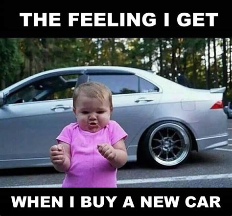 Auto Meme - the feeling i get when i buy a new car funny side of cars