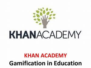 Khan Academy - Gamification in education - Manu Melwin Joy