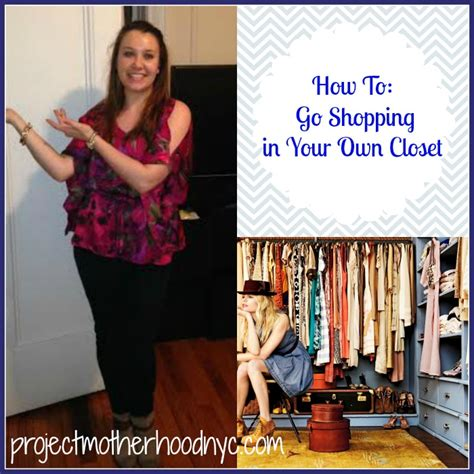 how to go shopping in your own closet project motherhood