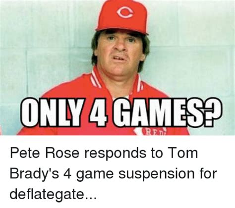Pete Rose Meme - only agamesed pete rose responds to tom brady s 4 game suspension for deflategate mlb meme on
