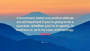 """Donald Johanson Quote: """"Commitment, belief and positive ..."""
