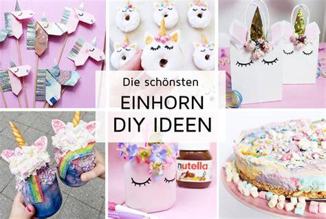 Diy Ideen by Einhorn Diy Ideen Selber Machen Die 25 Sch 246 Nsten Diy