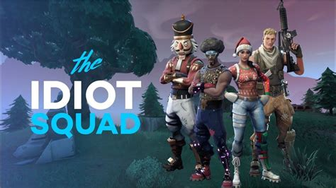 idiot squad fortnite battle royale gaming battle